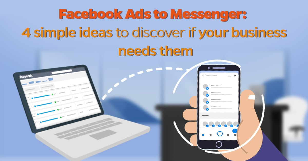 Facebook Ads to Messenger 4 simple ideas to discover if your business needs them