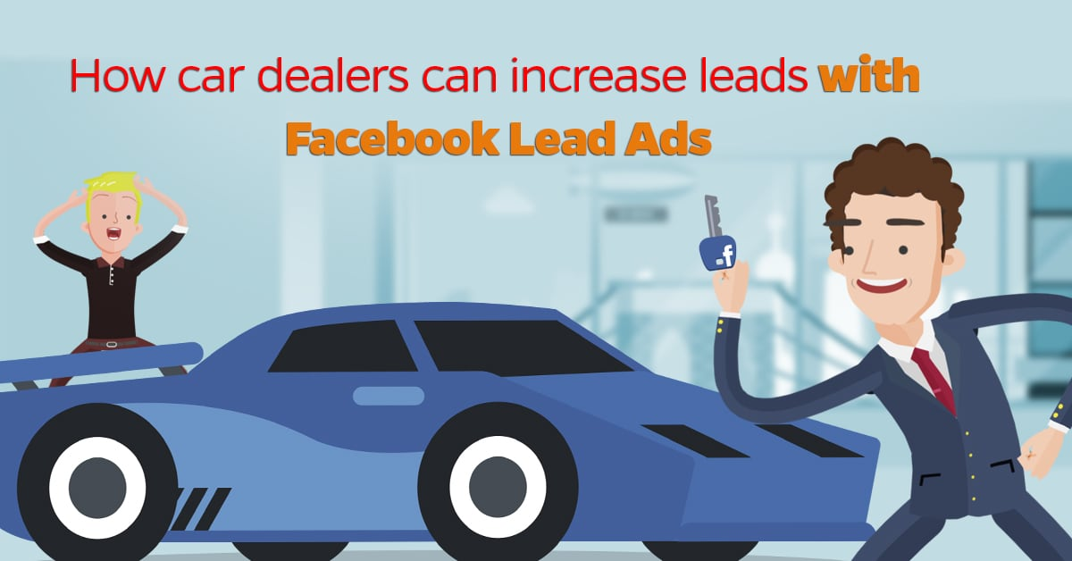 How car dealers can increase leads with Facebook Lead Ads
