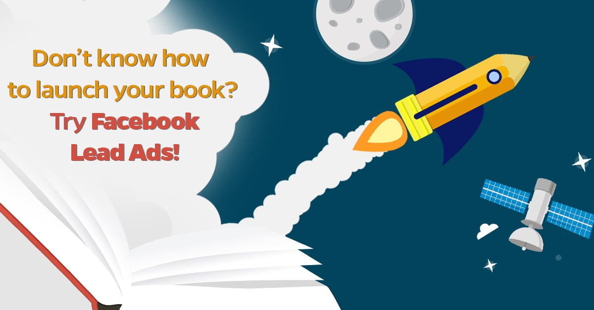 Donu2019t know how to launch your book Try Facebook Lead Ads!