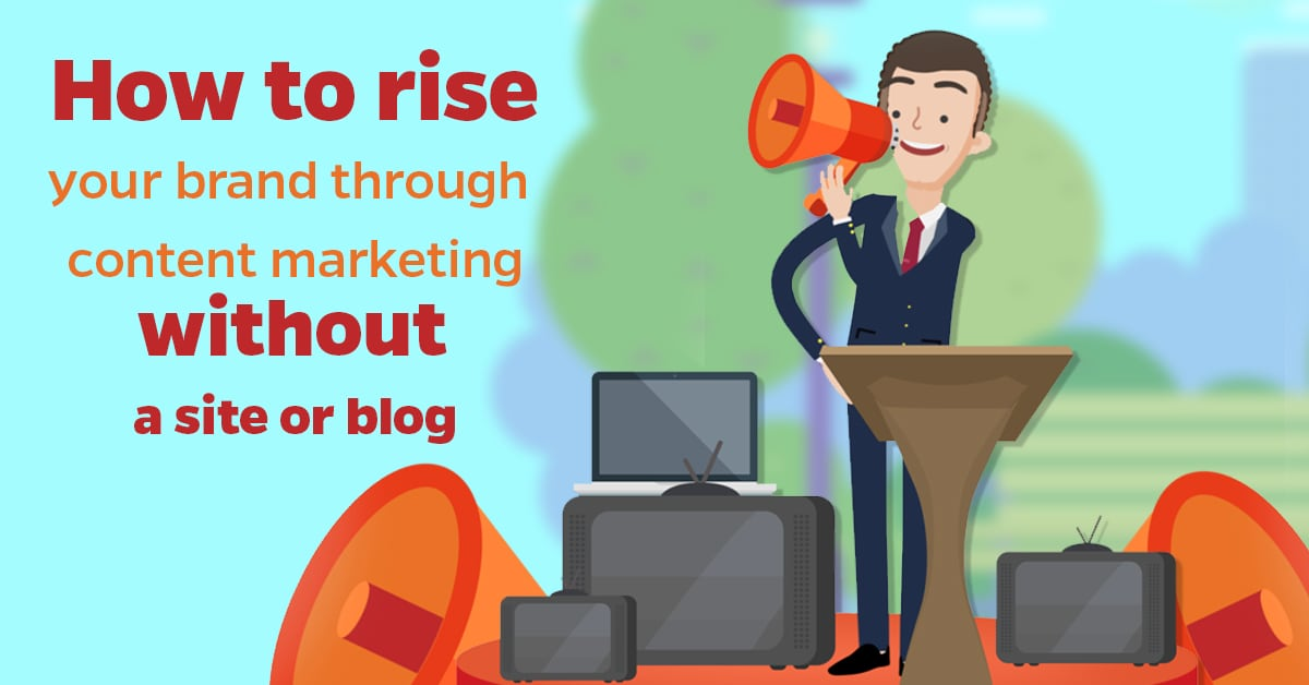 How to rise your brand through content marketing without a site or blog2