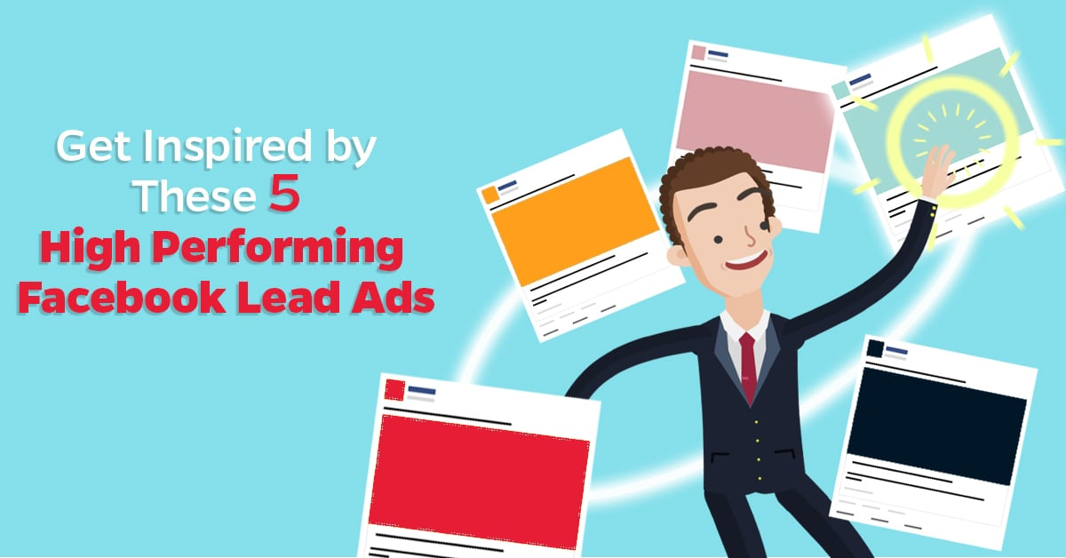 Get Inspired by These 5 High Performing Facebook Lead Ads