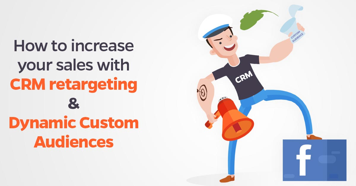 how_to_increase_your_sales_with_crm_retargeting___dynamic_custom_audiences