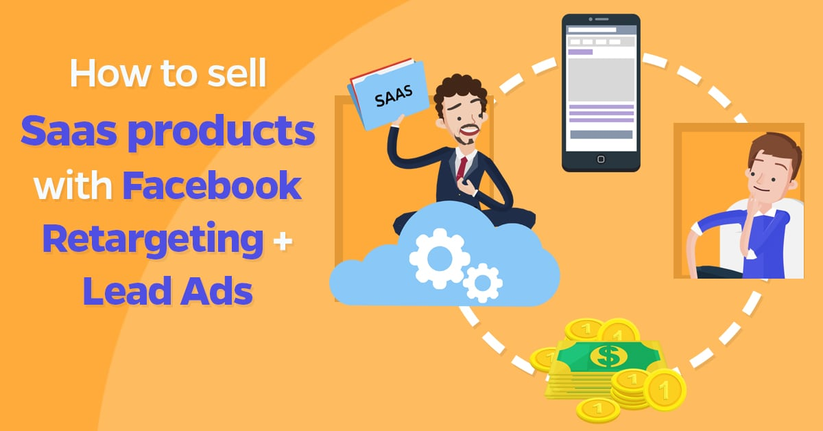 how_to_sell_saas_products_with_facebook_retargeting___lead_ads