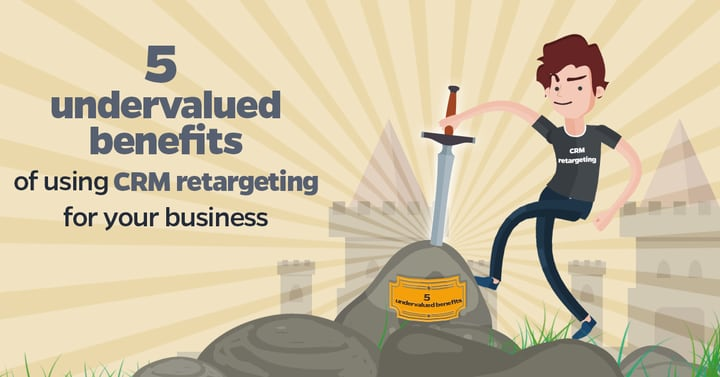 5 undervalued benefits of using CRM retargeting