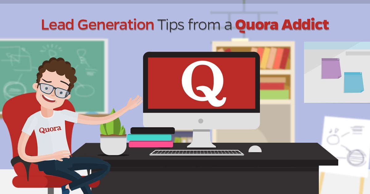 Lead Generation Tips from a Quora Addict