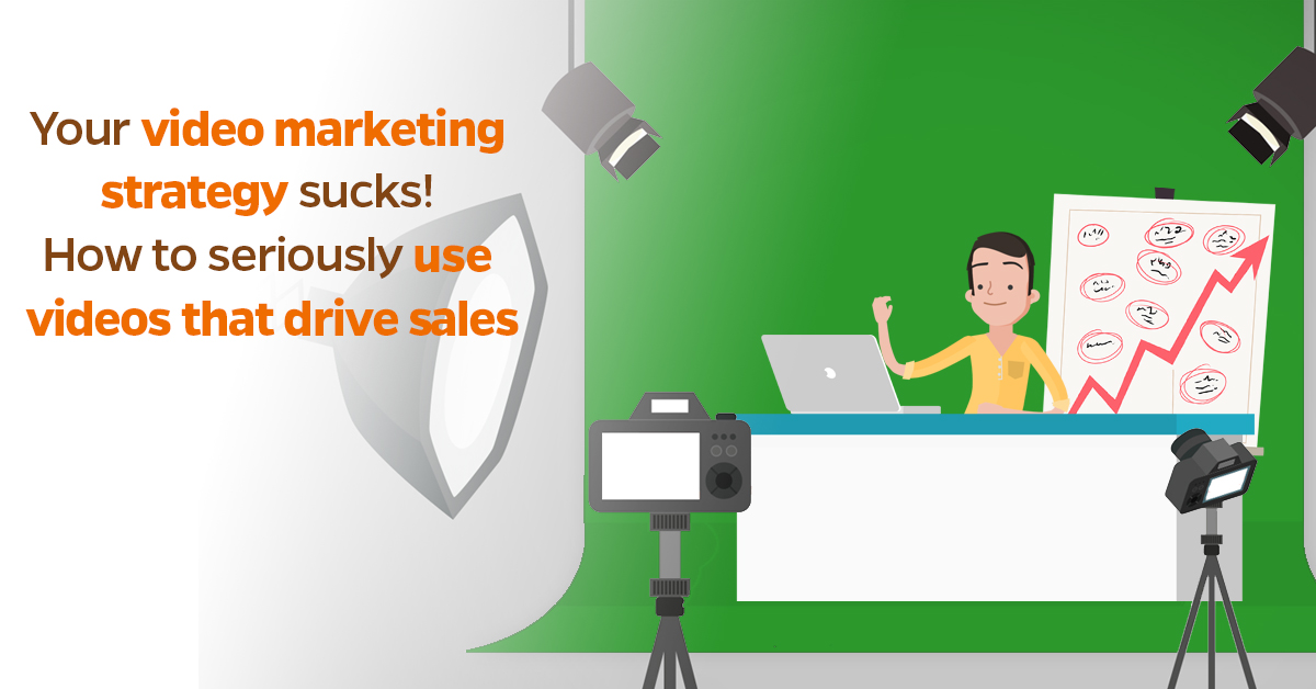 Your video marketing strategy sucks! How to seriously use video that drives sales2