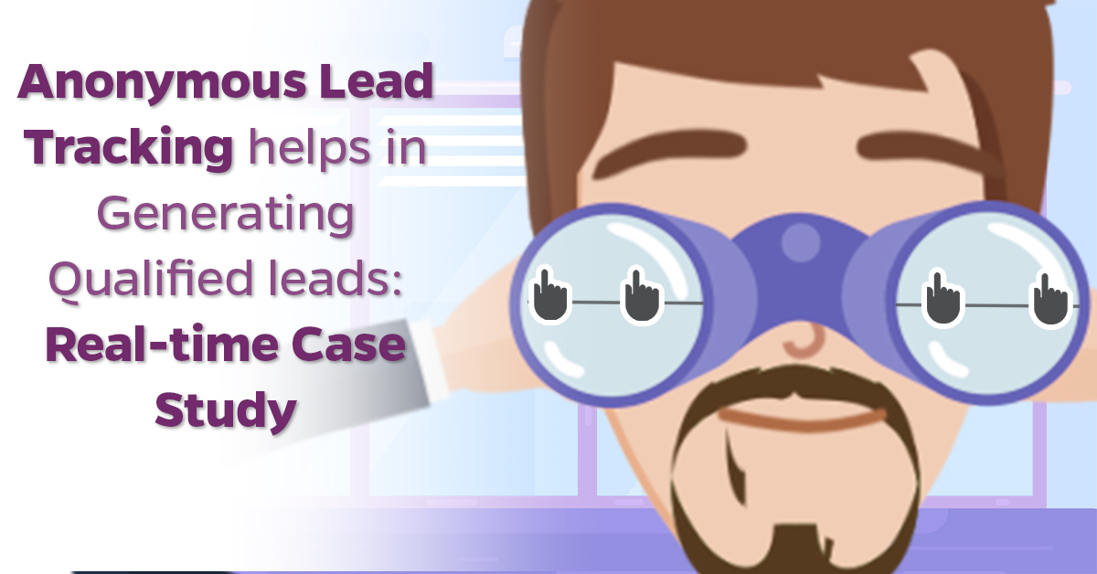 Anonymous Lead Tracking helps in Generating Qualified leads Real-time Case Study