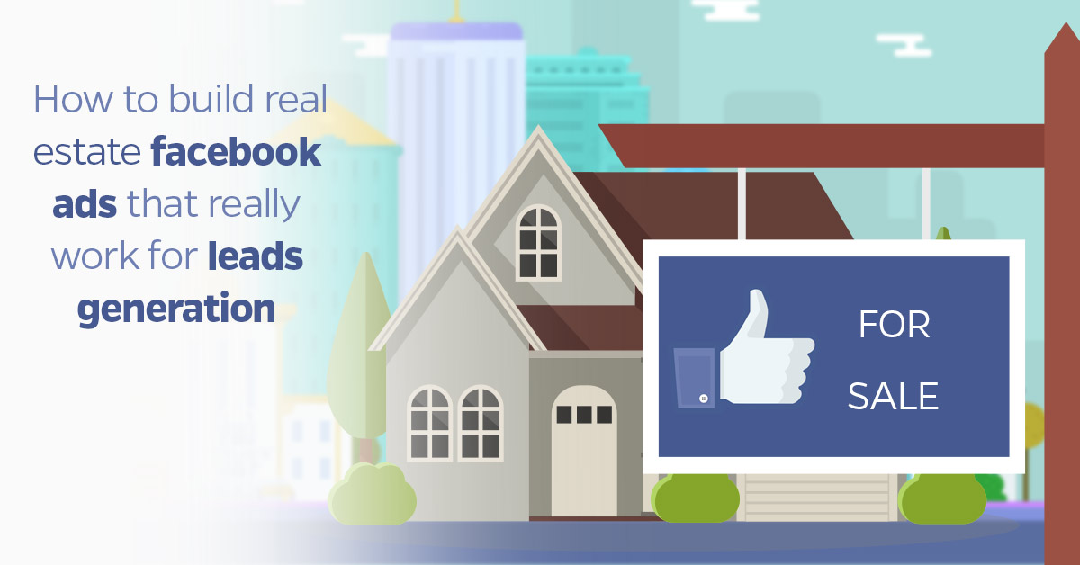How to Build Real Estate Facebook Ads That Really Work for