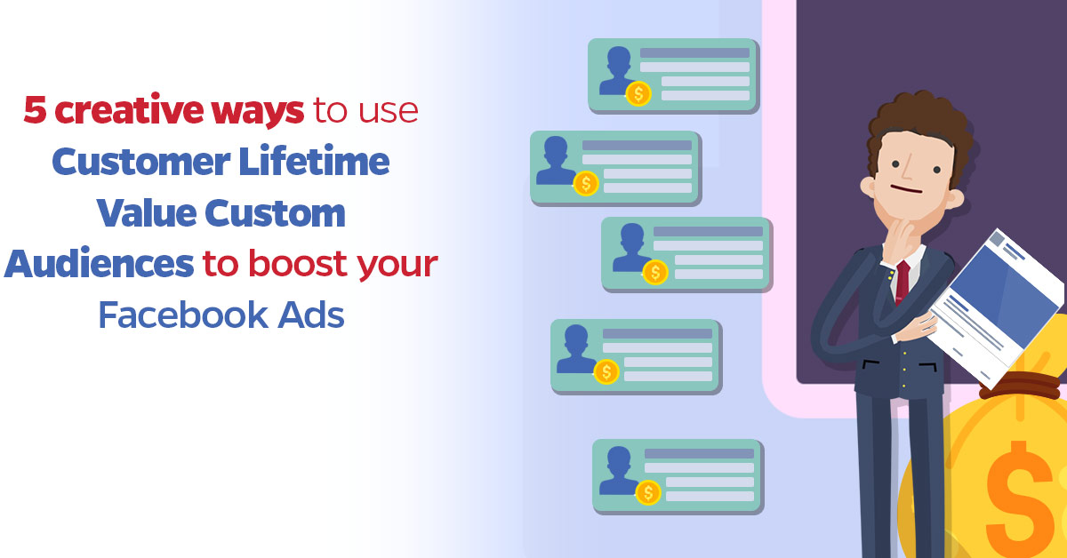 5-creative-ways-to-use-Customer-Lifetime-Value-Custom-Audiences-to-boost-your-Facebook-Ads