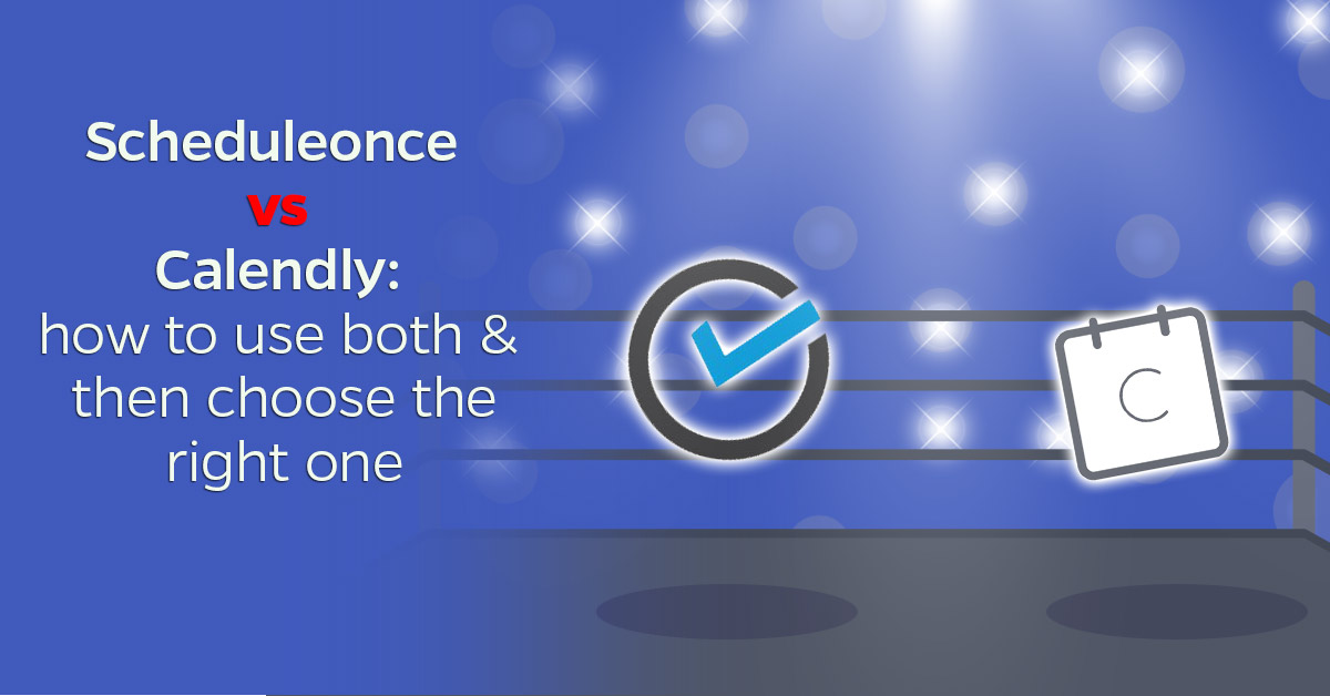 Scheduleonce-vs-Calendly-how-to-use-both-&-then-choose-the-right-one