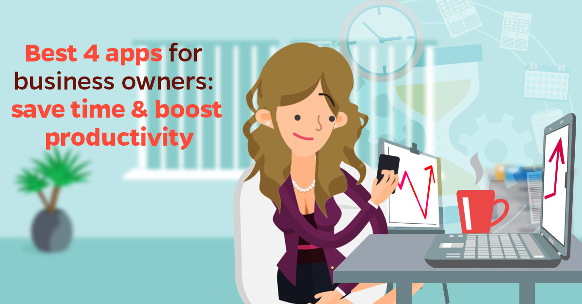 Best-4-apps-for-business-owners-save-time-&-boost-productivity