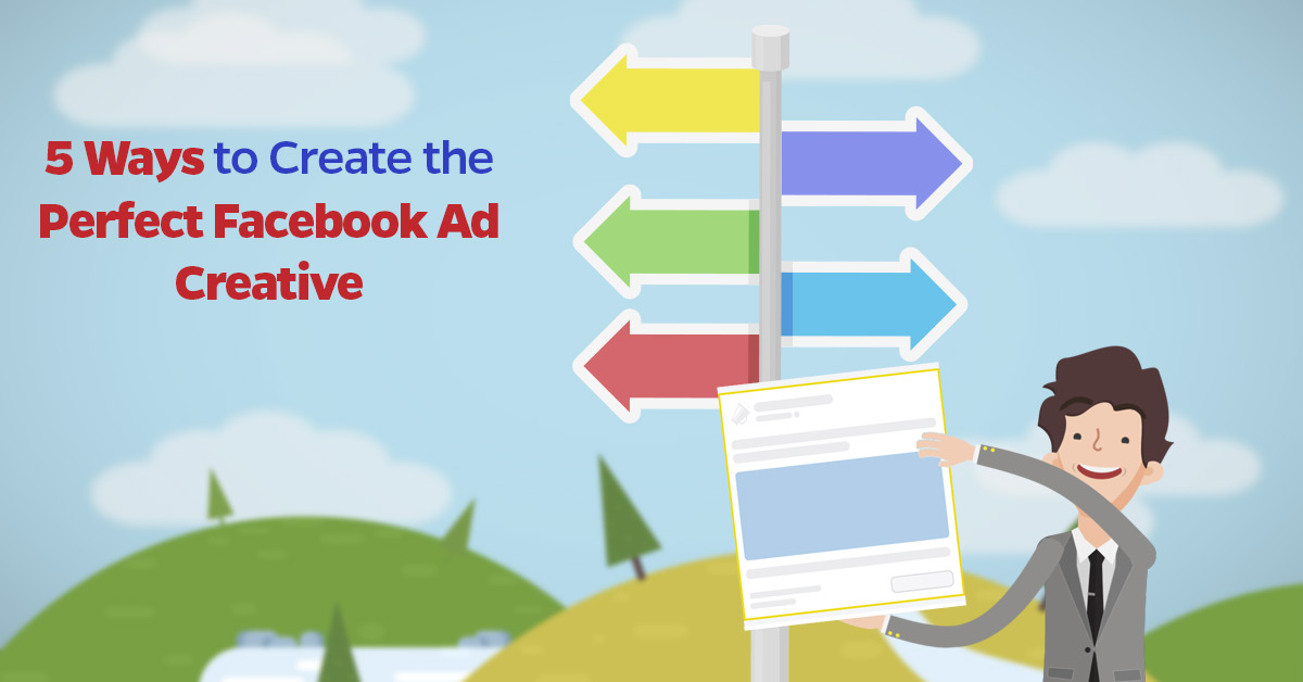 5-Ways-to-Create-the-Perfect-Facebook-Ad-Creative