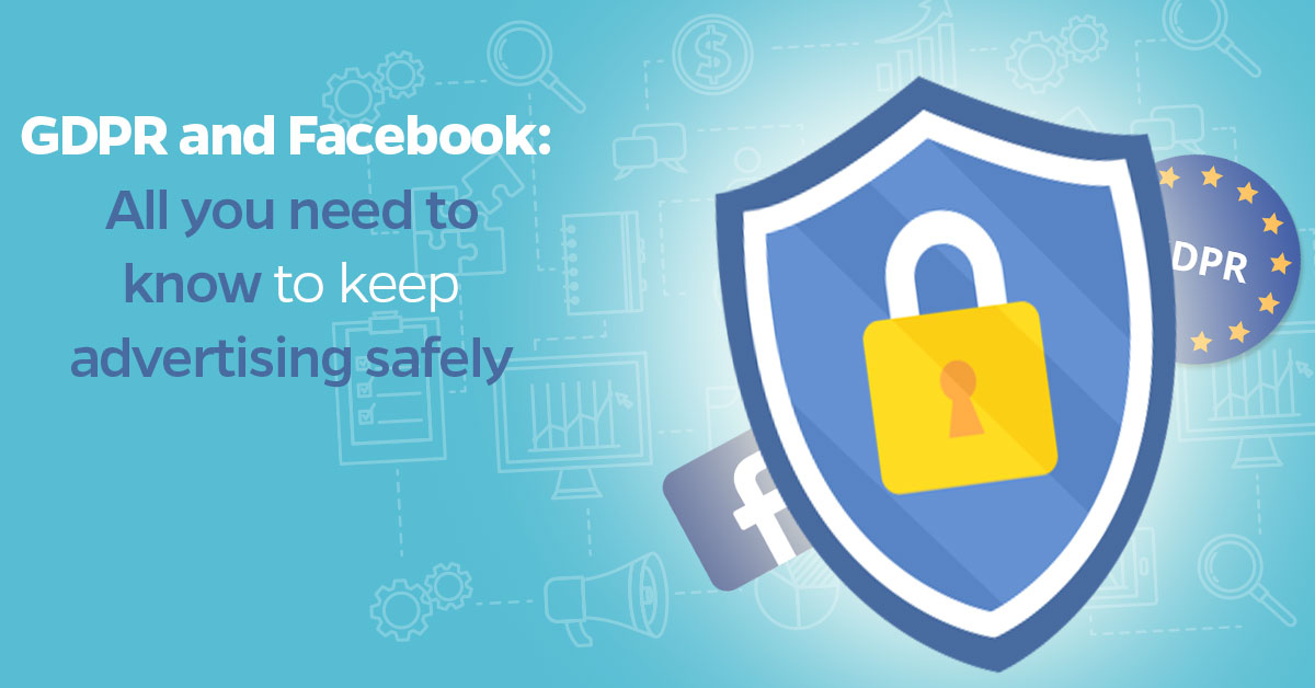 GDPR-and-Facebook-all-you-need-to-know-to-keep-advertising-safely