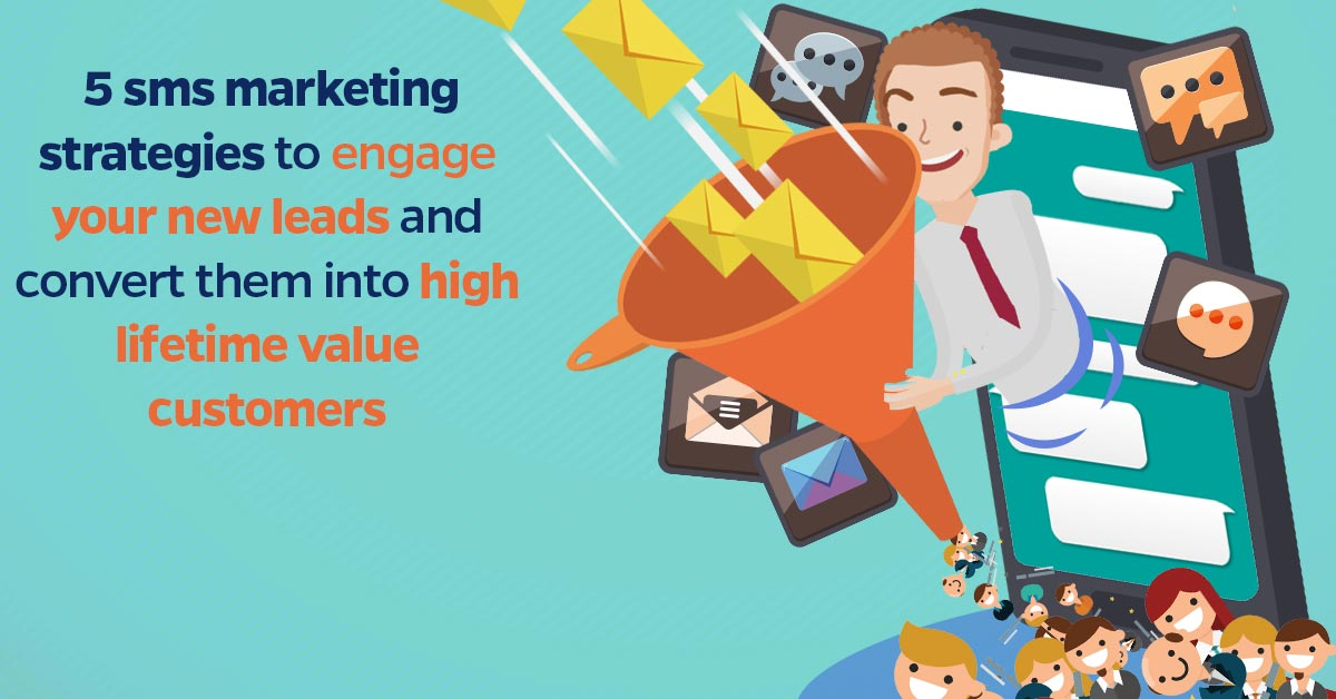 5-sms-marketing-strategies-to-engage-your-new-leads-and-convert-them-into-high-lifetime-value-customers