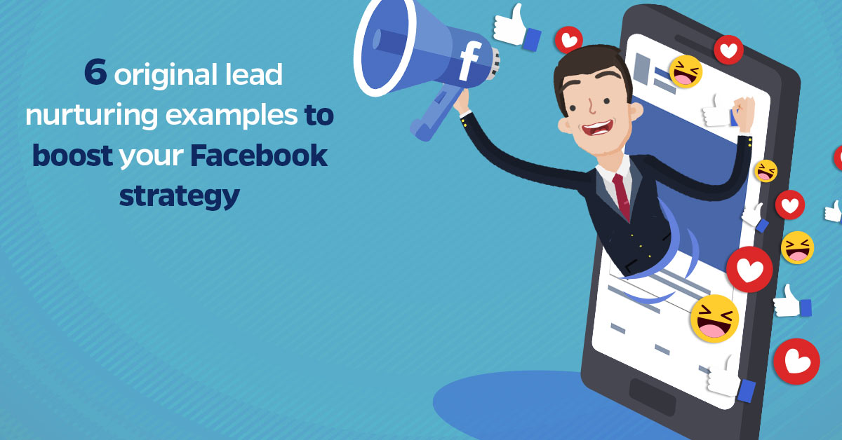 6 Original Lead Nurturing Examples to Boost your Facebook