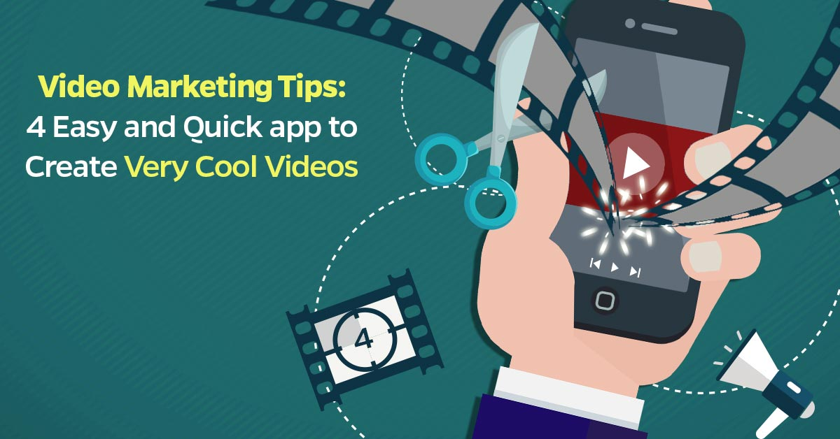 Video Marketing Tips: 4 Easy and Quick app to Create Very