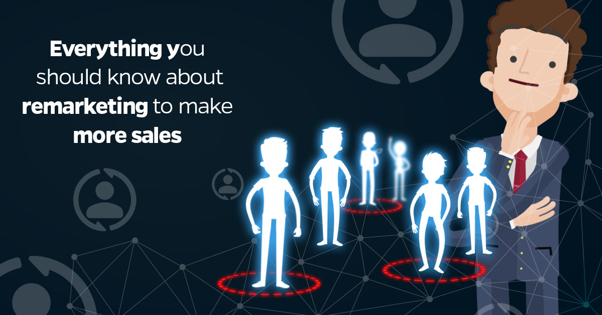 Everything-you-should-know-about-remarketing-to-make-more-sales