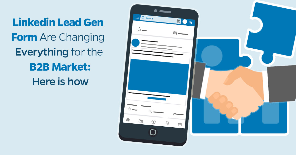 LinkedIn Lead Gen Forms Are Changing Everything for the B2B Market: Here is how