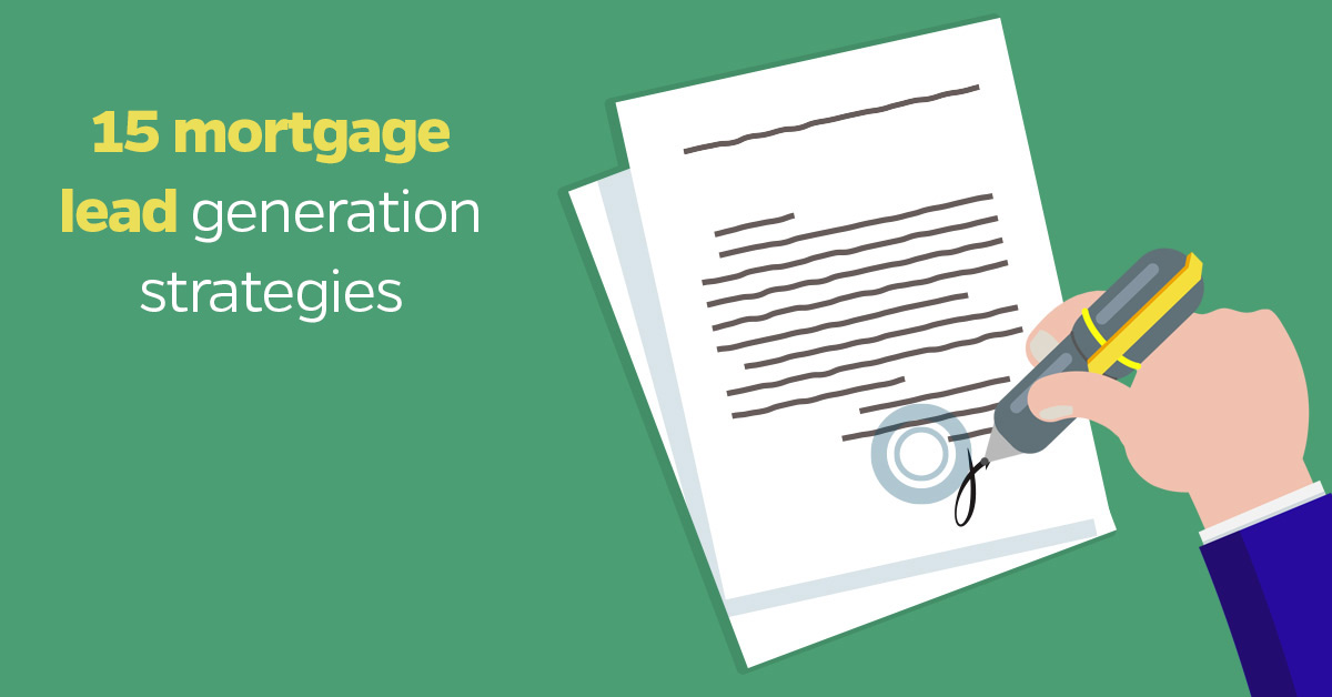 Generate Mortgage Leads 15 Strategies Companies Need To Test